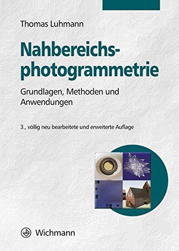 Nahbereichsphotogrammetrie: Grundlagen, Methoden und Anwendungen