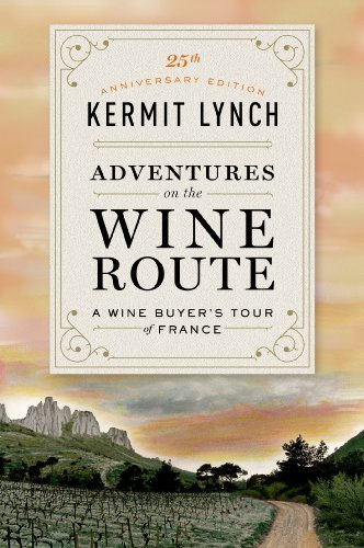 Adventures on the Wine Route: A Wine Buyer's Tour of France (25th Anniversary Edition)
