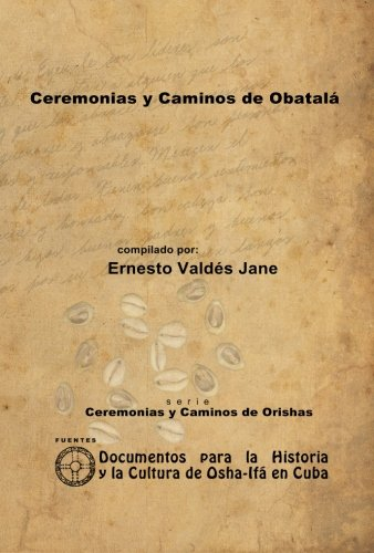 Ceremonias y Caminos De Obatala por Ernesto Valdes Jane