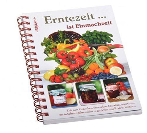 Download Erntezeit... ist Einmachzeit: Zeit zum Einkochen. Einwecken, Entsaften, Ansetzten