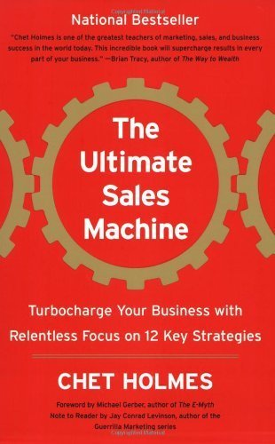 The Ultimate Sales Machine: Turbocharge Your Business with Relentless Focus on 12 Key Strategies by Holmes, Chet (2008) Paperback