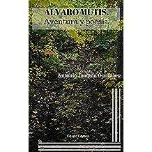 ÁLVARO MUTIS, POESÍA Y AVENTURA: Poesía visionaria y novela de aventuras