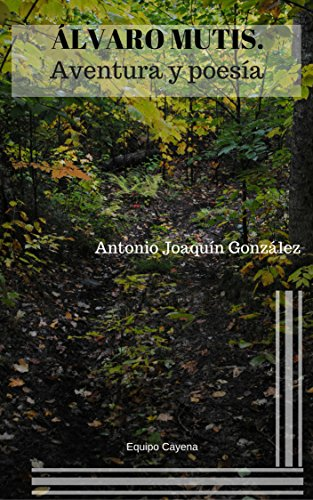 ÁLVARO MUTIS, POESÍA Y AVENTURA: Poesía visionaria y novela de aventuras por Antonio Joaquín González