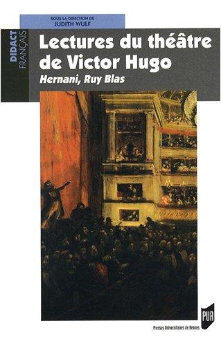 Lectures du théâtre de Victor Hugo : Hernani, Ruy Blas par Judith Wulf, Stéphane Arthur, Olivier Bara, Marianne Bouchardon, Collectif