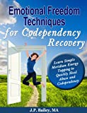 Emotional Freedom Techniques for Codependency Recovery: Learn Simple Meridian Energy Tapping to Quickly Heal Abuse and Codependency