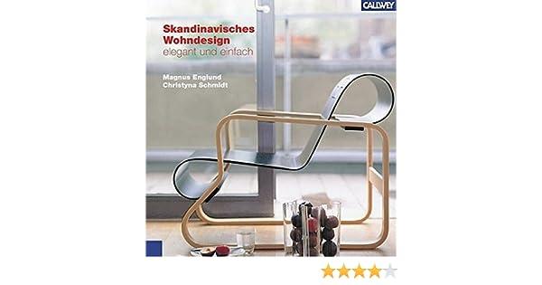 Skandinavisches Wohndesign: Elegant Und Einfach: Amazon.de: Magnus Englund,  Chrystina Schmidt: Bücher