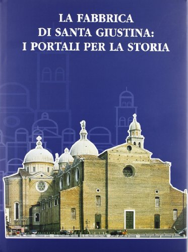 La fabbrica di Santa Giustina. I portali per la storia