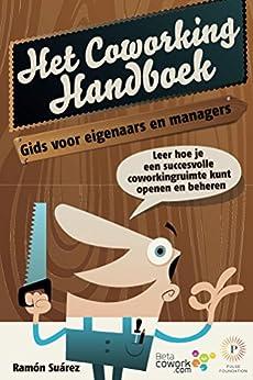 Het coworking handboek: Leer hoe je een succesvolle coworkingruimte kunt openen en beheren (Dutch Edition) di [Suarez, Ramon]