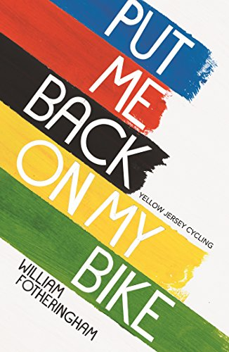 Put Me Back On My Bike: In Search of Tom Simpson (Yellow Jersey Cycling Classics)