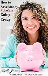 How to Save Money Without Going Crazy (English Edition)