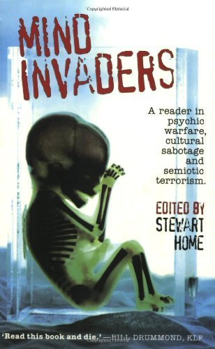 Mind Invaders: A Reader in Psychic Warfare, Cultural Sabotage and Semiotic Terrorism (1997-02-01)