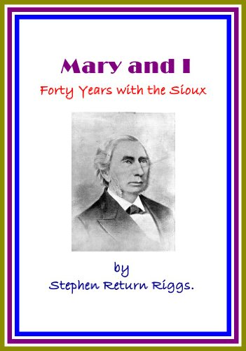 Mary and I / Forty Years with the Sioux by Stephen Return Riggs. (English Edition)
