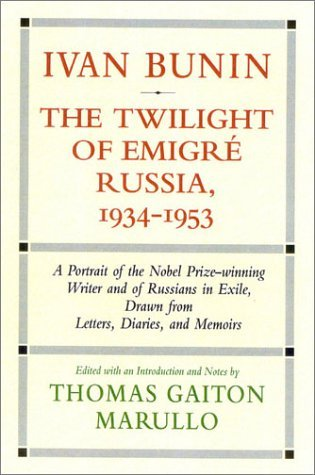 Ivan Bunin: The Twilight of Emigre Russia, 1934-1953: A Portrait from Letters, Diaries, and Memoirs (Vol 3) by Thomas Gaiton Marullo (2002-07-01)