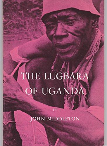 The Lugbara of Uganda (Case studies in cultural anthropology)