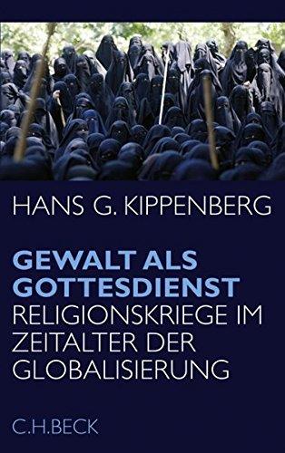 Gewalt als Gottesdienst: Religionskriege im Zeitalter der Globalisierung