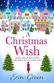 A Christmas Wish: A funny, feel-good, festive read by [Green, Erin]