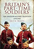 Britain's Part-time Soldiers: The Amateur Military Tradition 1558-1945 by Ian F.W. Beckett (2011-07-12)
