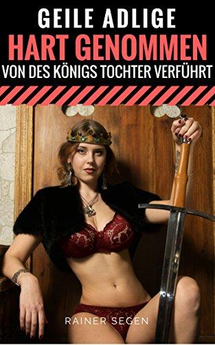 Geile Adlige Hart Genommen - Von des Königs Tochter verführt (Hart und Lustvoll genommen 18)