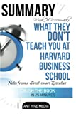 Mark H. McCormack's What They Don't Teach You at Harvard Business School Summary: Notes from a Street-smart Executive by Ant Hive Media (2016-04-05)