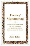 Faces of Muhammad: Western Perceptions of the Prophet of Islam from the Middle Ages to Today (English Edition)