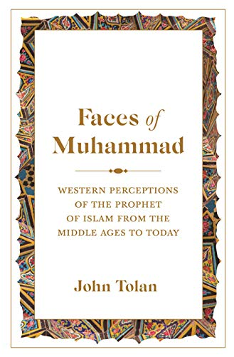 Faces of Muhammad: Western Perceptions of the Prophet of Islam from the Middle Ages to Today por John Tolan