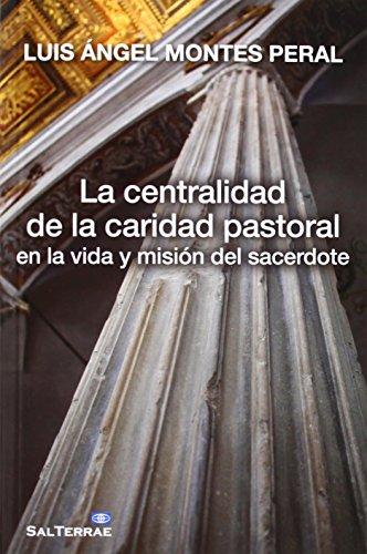 La centralidad de la caridad pastoral en la vida y misión del sacerdote por Luis Ángel Montes Peral