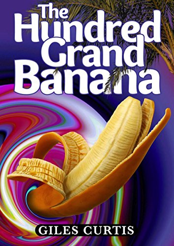The Hundred Grand Banana (A Raucous Giles Curtis Comedy) by [Curtis, Giles]