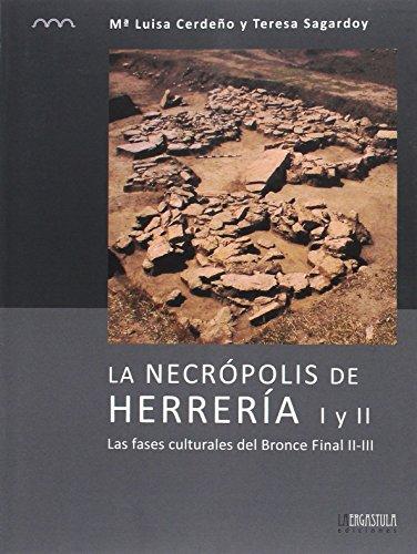 La necrópolis de Herrería I y II: Las fases culturales del Bronce Final II-III (Arqueología y Patrimonio) por María Luisa Cerdeño Serrano