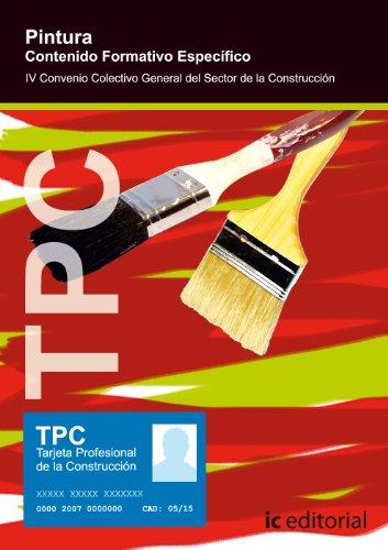 TPC pintura : contenido formativo específico : IV convenio colectivo general del sector de la construcción por Francisco José Juaneda Ortolá