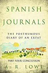 Spanish Journals: The Posthumous Diary of an Expat: Part Four - Conclusion (English Edition)