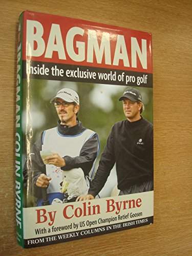 Bagman: Inside the Exclusive World of Professional Golf by Colin Byrne (1-Oct-2004) Paperback