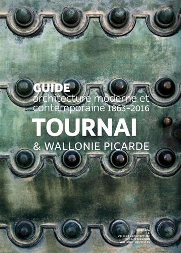 Tournai & Wallonie picarde : Guide architecture moderne et contemporaine 1899-2017