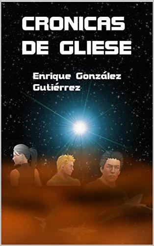 Crónicas de Gliese par Enrique Gonzalez Gutierrez