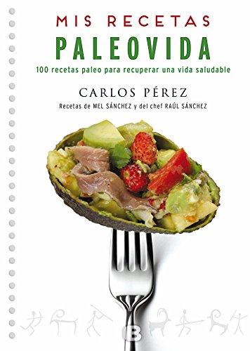 Mis recetas. PaleoVida (No ficción) por Carlos Pérez