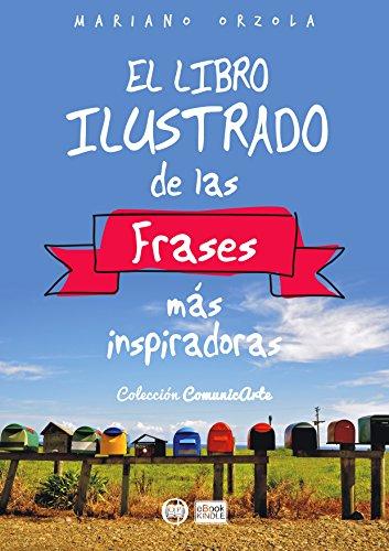 EL LIBRO ILUSTRADO DE LAS FRASES MÁS INSPIRADORAS (Colección ComunicArte nº 1) por Mariano Orzola
