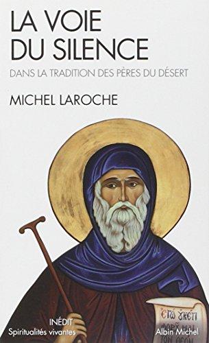 La Voie du silence: Dans la tradition des pères du desert par Michel Laroche