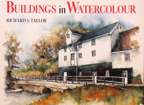 Buildings in Watercolour: A Practical and Inspirational Guide by Richard S. Taylor (1997-09-05)