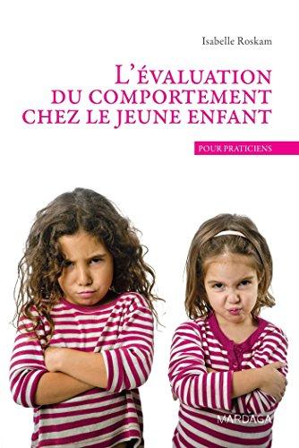 L'évaluation du comportement chez le jeune enfant. Un ouvrage de psychologie pour praticiens par Isabelle Roskam