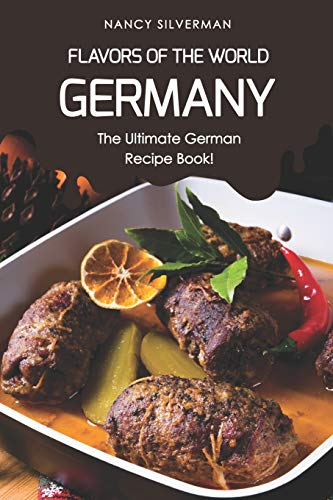 Flavors of the World - Germany: The Ultimate German Recipe Book! (Cake German Chocolate Mix)