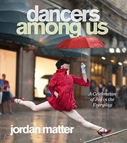 Dancers Among Us: A Celebration of Joy in the Everyday (English Edition) par [Matter, Jordan]