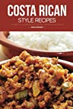 Costa Rican Style Recipes: A Complete Cookbook of - Best Reviews Guide