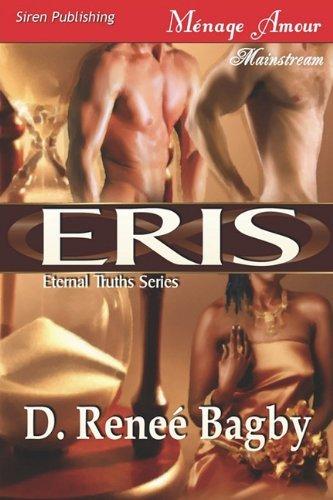 Eris [Eternal Truths Series] (Siren Publishing Menage Amour) by D. Renee Bagby (2010-08-30)