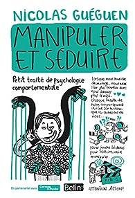 Manipuler et séduire par Nicolas Guéguen