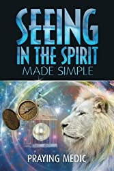 Seeing in the Spirit Made Simple (The Kingdom of God Made Simple)
