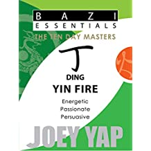 Bazi Essentials - Ding (Yin Fire): Who You Are at the Most Fundamental Level (English Edition)