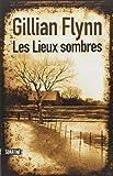 Les Lieux sombres / Gillian Flynn | Flynn, Gillian. Auteur