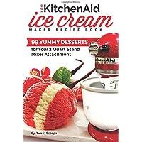 Our KitchenAid Ice Cream Maker Recipe Book: 99 Yummy Desserts