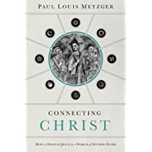 Connecting Christ: How to Discuss Jesus in a World of Diverse Paths by Metzger, Paul Louis (2012) Paperback
