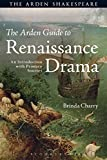 The Arden Guide to Renaissance Drama: An Introduction with Primary Sources (Arden Shakespeare) - Dr. Brinda Charry