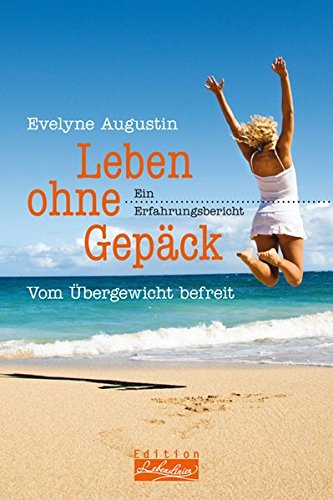 Leben ohne Gepäck: Vom Übergewicht befreit. Ein Erfahrungsbericht (Edition Lebenslinien) -